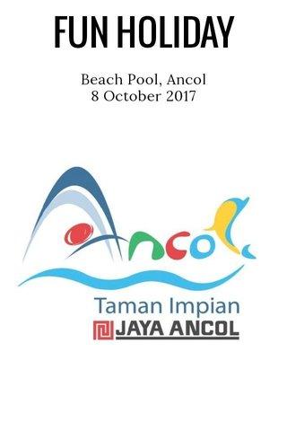FUN HOLIDAY Beach Pool, Ancol 8 October 2017