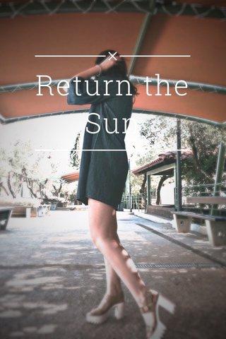 Return the Sun