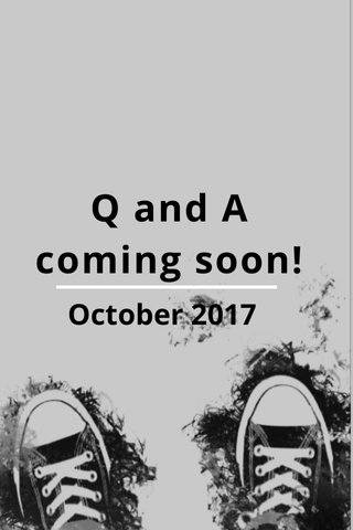 Q and A coming soon! October 2017