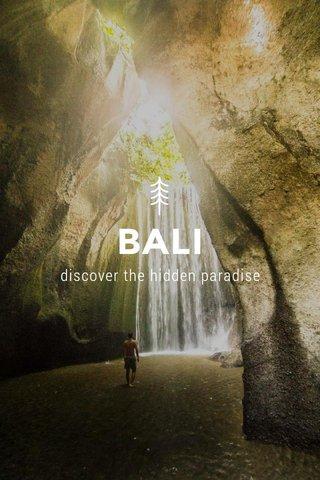 BALI discover the hidden paradise