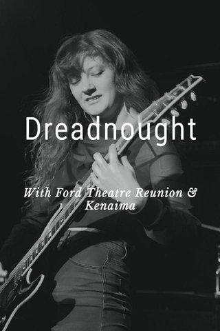 Dreadnought With Ford Theatre Reunion & Kenaima