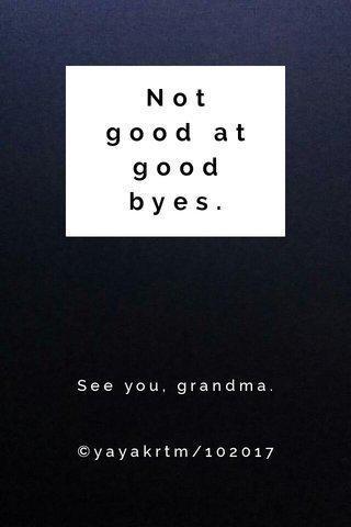 Not good at good byes. See you, grandma. ©yayakrtm/102017
