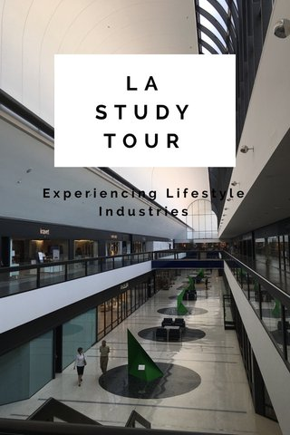 LA STUDY TOUR Experiencing Lifestyle Industries