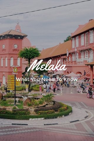 Melaka What You Need To Know