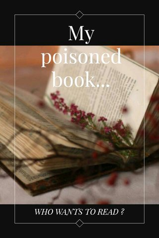 My poisoned book... WHO WANTS TO READ ?
