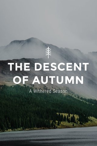 THE DESCENT OF AUTUMN A Withered Season