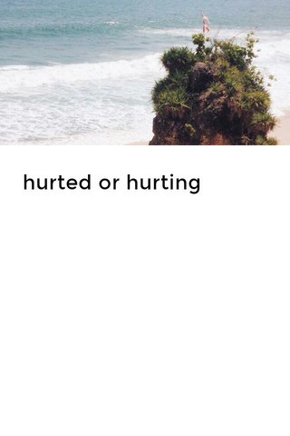 hurted or hurting