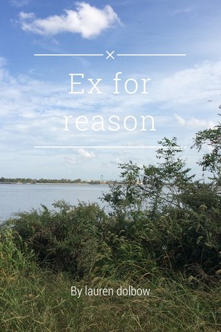 Ex for reason By lauren dolbow