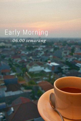 Early Morning 06.00 semarang