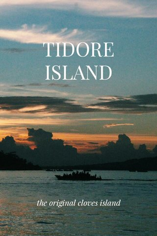 TIDORE ISLAND the original cloves island