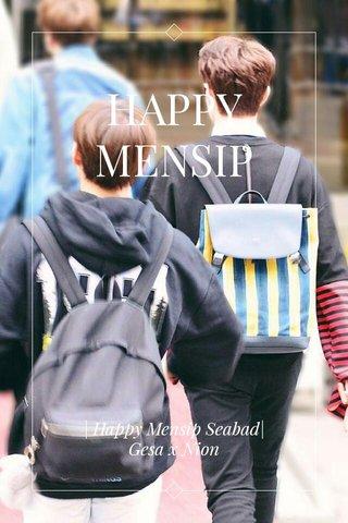 HAPPY MENSIP | Happy Mensip Seabad| Gesa x Nion