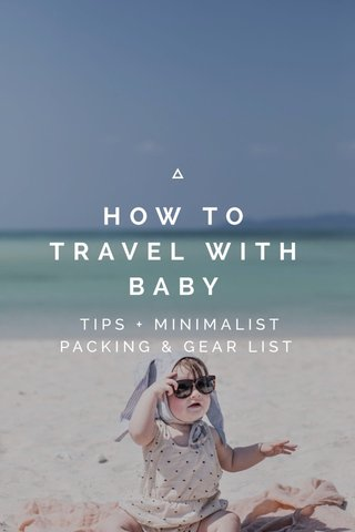HOW TO TRAVEL WITH BABY TIPS + MINIMALIST PACKING & GEAR LIST