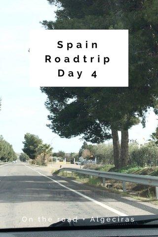 Spain Roadtrip Day 4 On the road + Algeciras