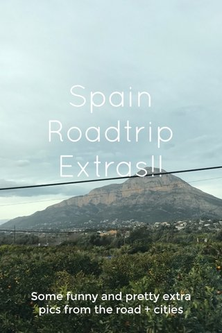 Spain Roadtrip Extras!! Some funny and pretty extra pics from the road + cities