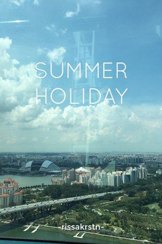SUMMER HOLIDAY -rissakrstn-