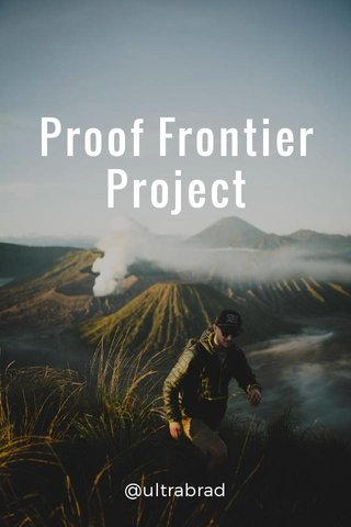 Proof Frontier Project @ultrabrad