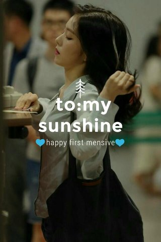 to:my sunshine 💙happy first mensive💙