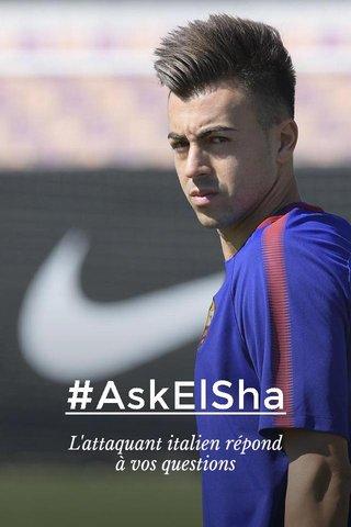 #AskElSha L'attaquant italien répond à vos questions