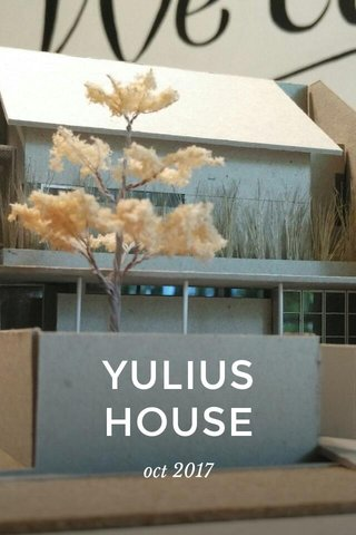 YULIUS HOUSE oct 2017