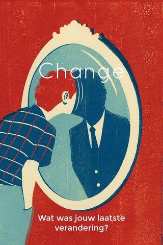 Change Wat was jouw laatste verandering?