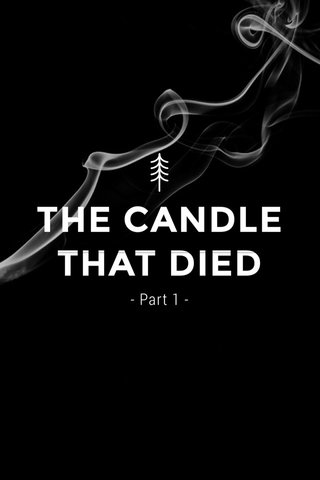 THE CANDLE THAT DIED - Part 1 -