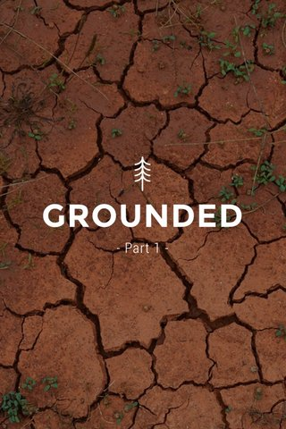 GROUNDED - Part 1 -