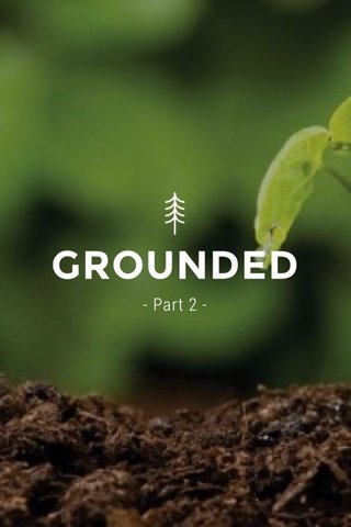 GROUNDED - Part 2 -