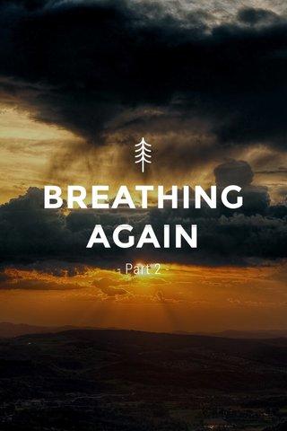 BREATHING AGAIN - Part 2 -