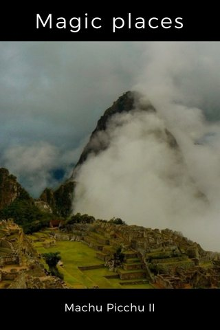 Magic places Machu Picchu II