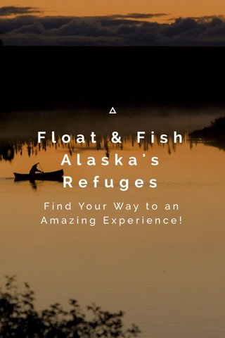 Float & Fish Alaska's Refuges Find Your Way to an Amazing Experience!