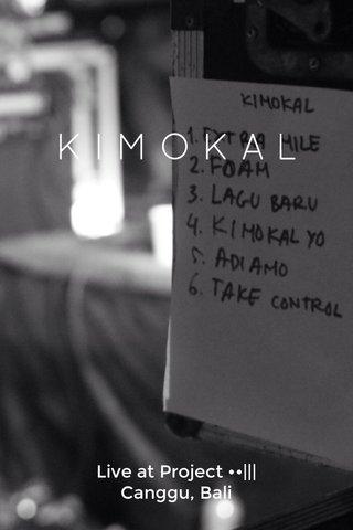 KIMOKAL Live at Project ••    Canggu, Bali