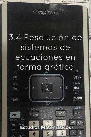 3.4 Resolución de sistemas de ecuaciones en forma gráfica Estudios Matemáticos