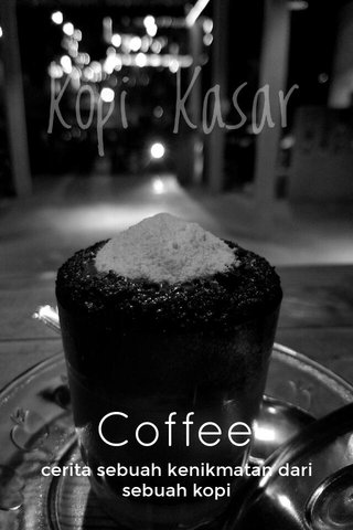 Coffee cerita sebuah kenikmatan dari sebuah kopi