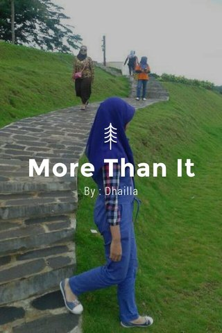 More Than It By : Dhailla