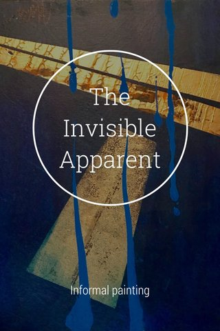 The Invisible Apparent Informal painting