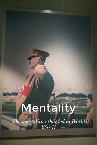 Mentality The mentalities that led to World War II