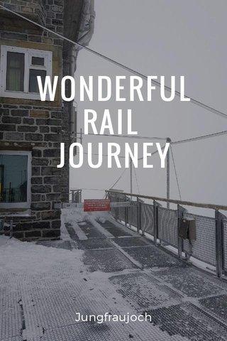 WONDERFUL RAIL JOURNEY Jungfraujoch