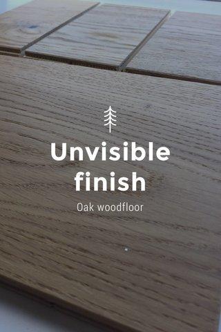 Unvisible finish Oak woodfloor