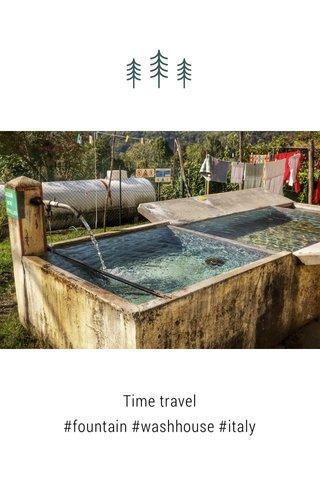 Time travel #fountain #washhouse #italy