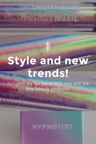 Style and new trends! Includes my fav band little mix and the new beauty products!