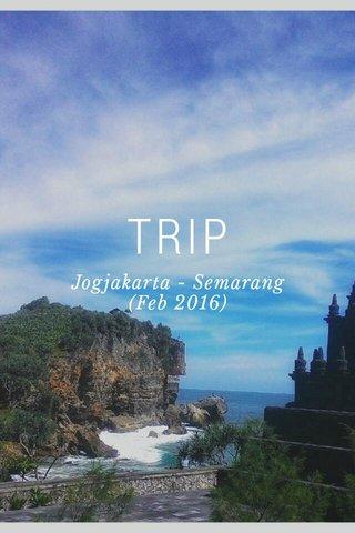TRIP Jogjakarta - Semarang (Feb 2016)