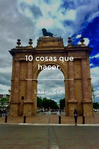 10 cosas que hacer. León, Gto.