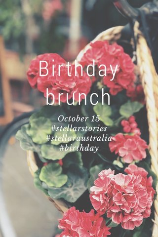 Birthday brunch October 15 #stellarstories #stellaraustralia #birthday