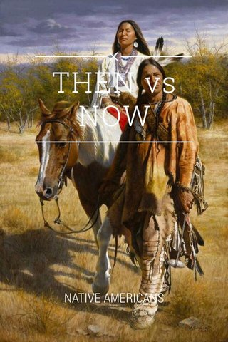 THEN vs NOW NATIVE AMERICANS