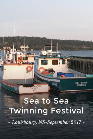 Sea to Sea Twinning Festival ~ Louisbourg, NS-September 2017 ~