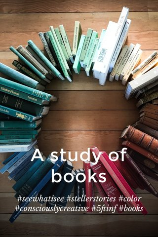 A study of books #seewhatisee #stellerstories #color #consciouslycreative #5ftinf #books