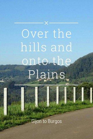 Over the hills and onto the Plains Gijon to Burgos