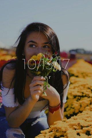 10/13/17 a+r