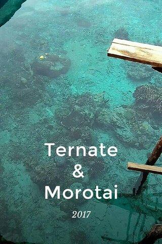 Ternate & Morotai 2017
