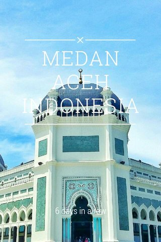 MEDAN ACEH INDONESIA 6 days in a row